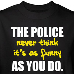 Police Shirts Never Think Its As Funny As You Do Black