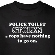 Police Toilet Stolen T-Shirt Cops Have Nothing To Go On Black Tee