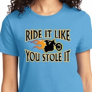 Ride It Like You Stole It Ladies Biker Shirts