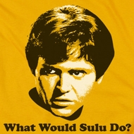 Star Trek - The Original Series What Would Sulu Do Shirts