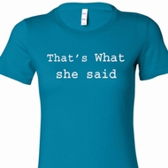 Thats What She Said Ladies Shirts