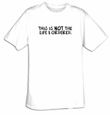 This is NOT the Life I Ordered Funny Adult T-shirt Tee Shirt