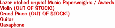 Lazer etched crystal Music Paperweights / Awards Violin (OUT OF STOCK!) Grand Piano (OUT OF STOCK!) Guitar Saxaphone