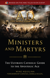 A.D. Ministers and Martyrs by Mike Aquilina