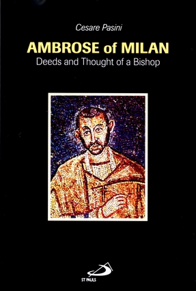 Ambrose of Milan Deeds and Thoughts of a Bishop by Cesare Pasini