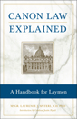 Canon Law Explained : A Handbook for Laymen by Laurence J. Spiter