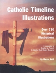 Catholic Timeline Illustrations: A companion to Creation to Present by Marcia Neil