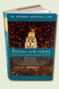 Fatima For Today, The Urgent Marian Message Of Hope, By Fr. Andrew Apostoli, C.F.R.