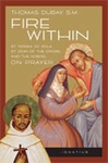 Fire Within: Teresa of Avila, John of the Cross and the Gospel on Prayer, by Fr. Thomas Dubay