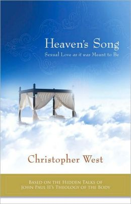 Heaven's Song Sexual Love as it was Meant to Be by Christopher West