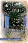 Holy Simplicity: The Little Way of Mother Teresa, Dorothy Day & Therese of Lisieux by Joel Schorn