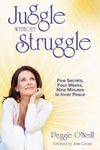 Juggle without Stuggle: Five Secrets, Four Weeks, Nine Minutes to Inner Peace by Peggie O'Neill
