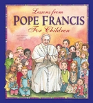 Lessons From Pope Francis For Children by Angela Burrin