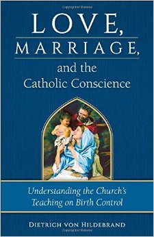 Love Marriage and the Catholic Conscience by Dietrich von Hildebrand