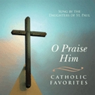 O Praise Him Sung by the Daughters of St. Paul