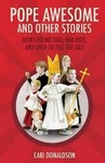 Pope Awesome and Other Stories by Cari Donaldson
