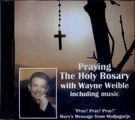 Praying The Holy Rosary CD with Wayne Weible Including Music