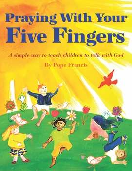 Praying with Your Five Fingers by Pope Francis