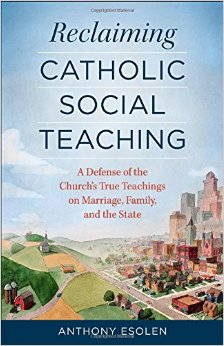 Reclaiming Catholic Social Teaching by Anthony Esolen