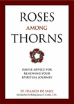 Roses Among Thorns, St Francis de Sales: Simple Advice for Renewing Your Spiritual Journey