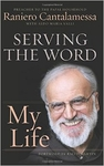 Serving The Word My Life by Raniero Cantalamessa
