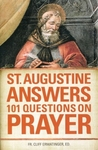 St. Augustine Answers 101 Questions On Prayer by Fr. Cliff Ermatinger, ED.