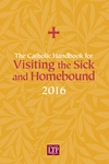 The Catholic Handbook for Visiting the Sick and Homebound 2016
