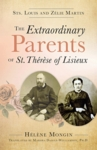 The Extraordinary Parent of St. Therese of Lisieux by Helene Mongin