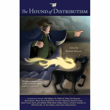 The Hound of Distributism: A Solution for Our Social and Economic Crisis