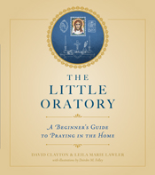 The Little Oratory: A Beginner's Guide to Praying in the Home by Clayton & Lawler