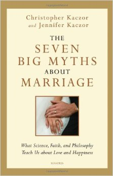 The Seven Big Myths about Marriage by Christopher Kaczor