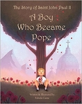 The Story of Saint John Paul II: A Boy Who Became Pope by Fabiola Garza