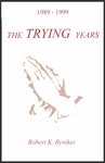 The TRYING Years by Robert K. Ryniker