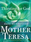 Thirsting for God Daily Meditations Mother Teresa by Angelo Scolozzi