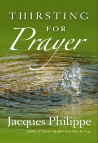 Thirsting for Prayer by Jacques Philippe