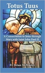 Totus Tuus: A Consecration to Jesus through Mary with Blessed JPII