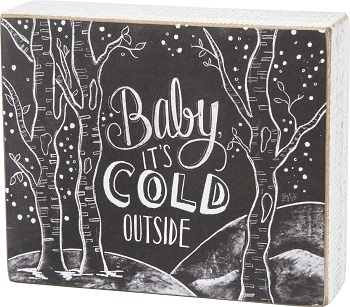 "Decorative Box Sign - ""Baby It's Cold Outside... Box Sign"""