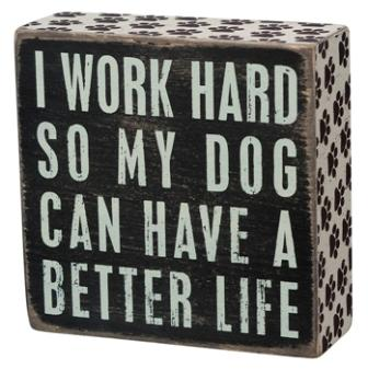 "Decorative Box Sign - ""Dog Better Life... Box Sign"""