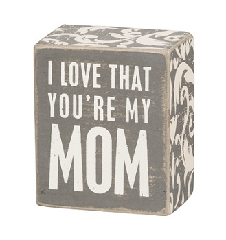 "Decorative Box Sign - ""I Love That You're My Mom... Box Sign"""