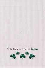 "Kitchen Towel - ""It's Good To Be Irish"""