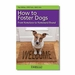 "<font color=""#a41a2d"">New!</font> How to Foster Dogs: From Homeless to Homeward Bound  by Pat Miller"