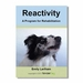 "<font color=""#a41a2d"">New!</font> Reactivity: A Program for Rehabilitation by Emily Larlham"