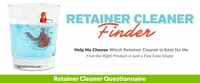 Help Me Choose the Right Retainer Cleaner!