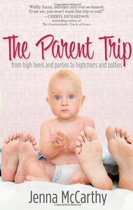 SOLD OUT The Parent Trip: From High Heels and Parties to Highchairs and Potties by Jenna McCarthy