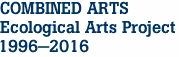 COMBINED ARTS Ecological Arts Project  1996-2016