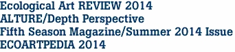 Ecological Art REVIEW 2014 ALTURE/Depth Perspective Fifth Season Magazine/Summer 2014 Issue ECOARTPEDIA 2014