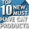 Top 10 New Must Have Products for Cats