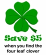Find the Four Leaf Clover and SAVE $5!