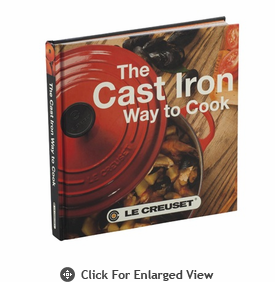 "Le Creuset Cookbook - ""The Cast Iron Way To Cook - New Version"" Free Gift with Purchase of $125 or More"