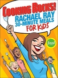 Cooking Rocks! 30-Minute Meals for Kids by Rachael Ray